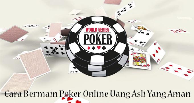 Cara Bermain Poker Online Uang Asli Yang Aman