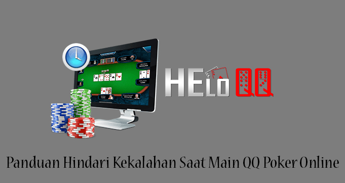 Panduan Hindari Kekalahan Saat Main QQ Poker Online