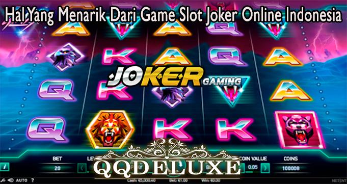 Hal Yang Menarik Dari Game Slot Joker Online Indonesia