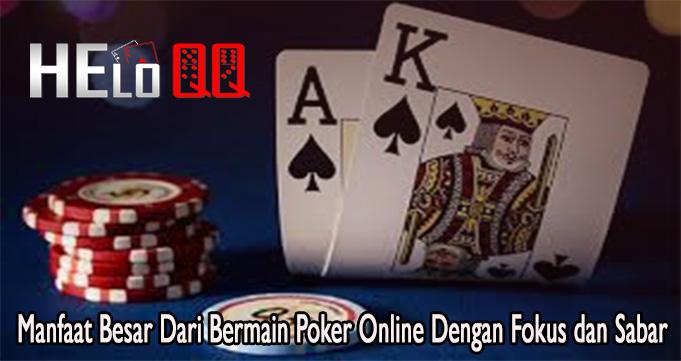 Manfaat Besar Dari Bermain Poker Online Dengan Fokus dan Sabar